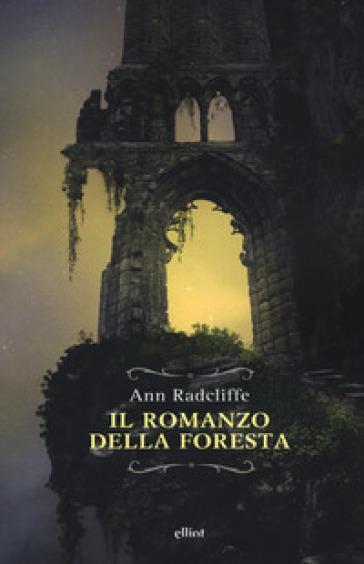 Il romanzo della foresta. Ediz. integrale - Ann Radcliffe |