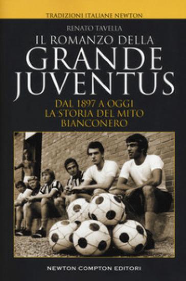 Il romanzo della grande Juventus. Dal 1897 a oggi. La storia del mito bianconero - Renato Tavella pdf epub