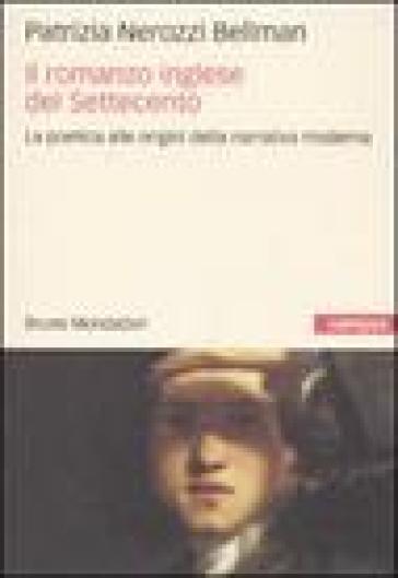 Il romanzo inglese del Settecento. La poetica alle origini della narrativa moderna - Patrizia Nerozzi Bellman   Thecosgala.com