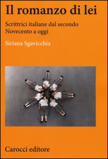 Il romanzo di lei. Scrittrici italiane dal secondo Novecento a oggi - Siriana Sgavicchia | Rochesterscifianimecon.com