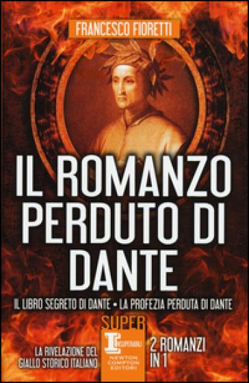 Il romanzo perduto di Dante: Il libro segreto di Dante-La profezia perduta di Dante - Francesco Fioretti  