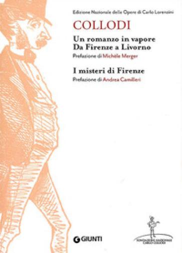 Un romanzo in vapore. Da Firenze a Livorno-I misteri di Firenze - Carlo Collodi |