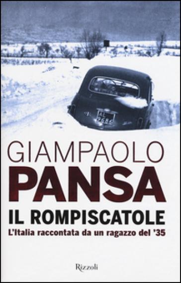 Il rompiscatole. L'Italia raccontata da un ragazzo del '35 - Giampaolo Pansa pdf epub