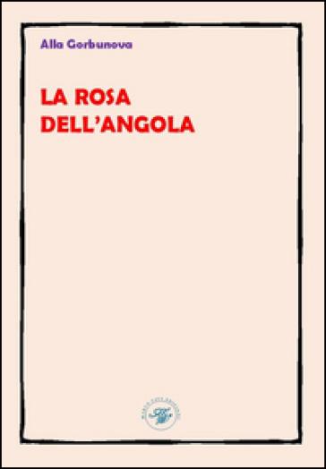 La rosa dell'Angola. Ediz. multilingue - Alla Gorbunova |