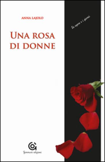 Una rosa di donne. Madri/figlie - Anna Lajolo  