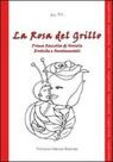 La rosa del grillo. 1ª raccolta di novelle erotiche e sentimentali -  pdf epub