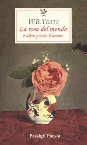 La rosa del mondo e altre poesie d'amore. Testo inglese a fronte - William Butler Yeats |