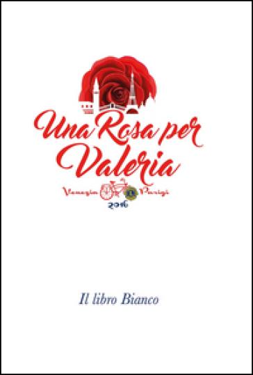 Una rosa per Valeria. Il libro bianco
