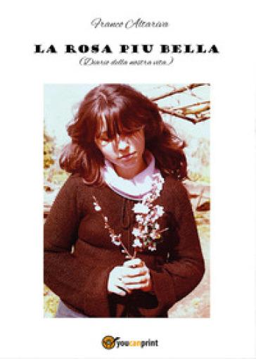 La rosa più bella. Diario della nostra vita - Franco Altariva | Kritjur.org