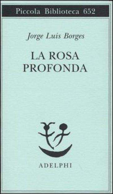 La rosa profonda. Testo spagnolo a fronte - Jorge Luis Borges |