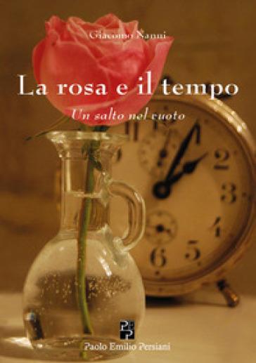 La rosa e il tempo. Un salto nel vuoto - Giacomo Nanni |
