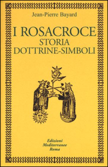 I rosacroce. Storia, dottrine-simboli - Jean-Pierre Bayard |