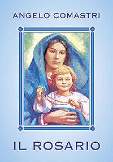 Il rosario. Con Maria contempliamo il volto di Cristo - Angelo Comastri | Rochesterscifianimecon.com