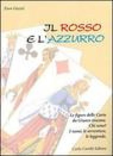 Il rosso e l'azzurro. Le figure delle carte da giuoco toscane - Euro Gazzei   Rochesterscifianimecon.com