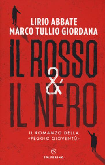Il rosso & il nero. Il romanzo della «Peggio gioventù» - Lirio Abbate | Thecosgala.com