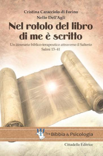 Nel rotolo del Libro di me è scritto. Un itinerario biblico-terapeutico attraverso il Salterio. Salmi 13-41 - Maria Cristina Caracciolo di Forino |
