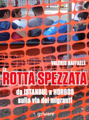 La rotta spezzata da Istanbul a Horgos sulla via dei migranti - Raffaele Valerio | Thecosgala.com