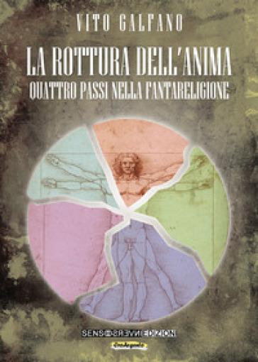 La rottura dell'anima. Quattro passi nella fantareligione - Vito Galfano |
