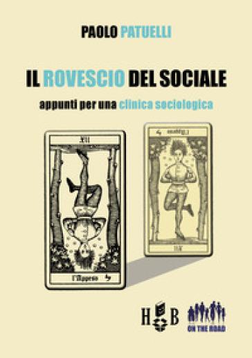 Il rovescio del sociale. Appunti per una clinica sociologica - Paolo Patuelli  