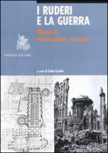 I ruderi e la guerra. Memoria, ricostruzioni, restauri - Stella Casiello   Ericsfund.org
