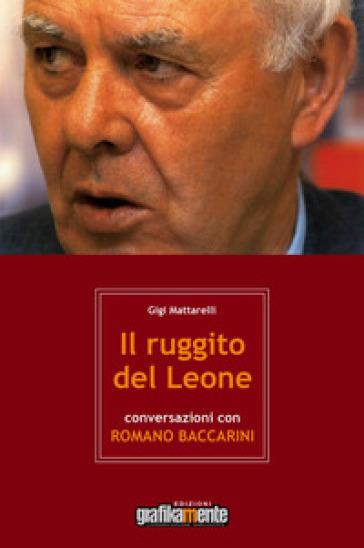 Il ruggito del leone. Conversazioni con Romano Baccarini - Gigi Mattarelli   Jonathanterrington.com