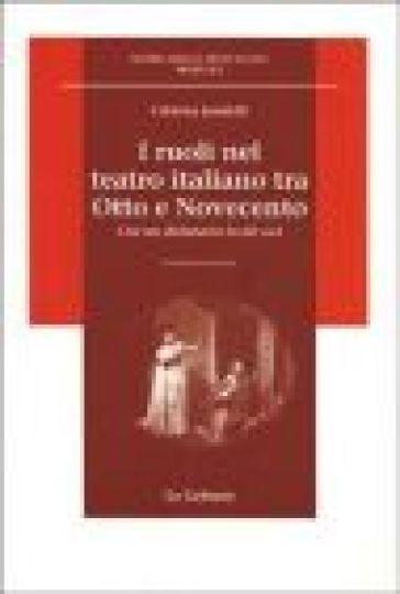 I ruoli nel teatro italiano tra Otto e Novecento. Con un dizionario in 68 voci - Cristina Jandelli   Thecosgala.com