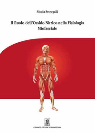 Il ruolo dell'ossido nitrico nella fisiologia miofasciale. Ediz. illustrata - Nicola Petrogalli | Rochesterscifianimecon.com