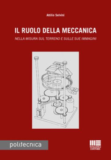 Il ruolo della meccanica. Nella misura sul terreno e sulle sue immagini - Attilio Selvini   Thecosgala.com