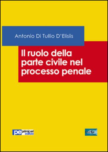 Il ruolo della parte civile nel processo penale - Antonio Di Tullio D'Elisiis   Rochesterscifianimecon.com