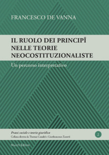 Il ruolo dei principi nelle teorie neocostituzionaliste. Un percorso interpretativo - Francesco De Vanna |