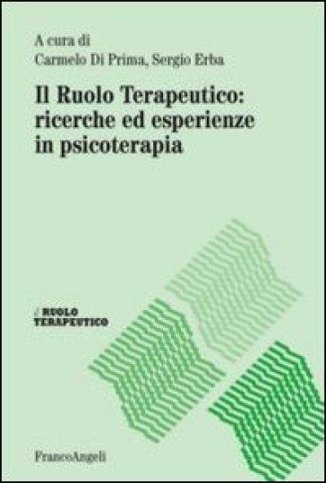 Il ruolo terapeutico: ricerche ed esperienze in psicoterapia - C. Di Prima | Rochesterscifianimecon.com
