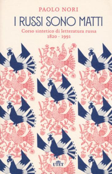 I russi sono matti. Corso sintetico di letteratura russa 1820-1991 - Paolo Nori | Jonathanterrington.com