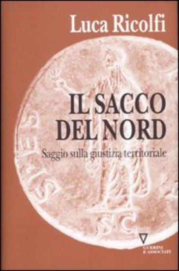 Il sacco del nord. Saggio sulla giustizia territoriale - Luca Ricolfi | Ericsfund.org