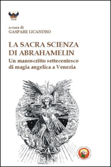 La sacra scienza di Abrahamelin. Un manoscritto settecentesco di magia angelica a Venezia - G. Licando |