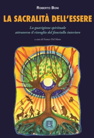La sacralità dell'essere. La guarigione spirituale attraverso il risveglio del fanciullo interiore - Roberto Boni pdf epub