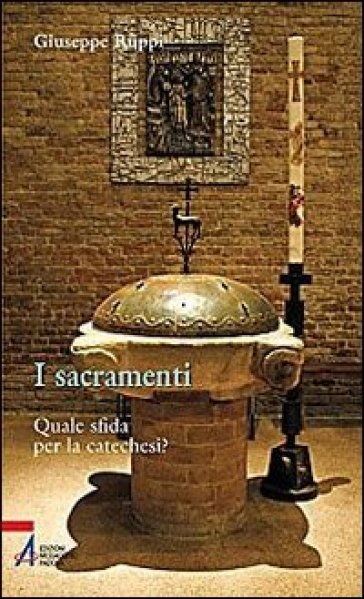 I sacramenti. Quale sfida per la catechesi? - Giuseppe Ruppi |