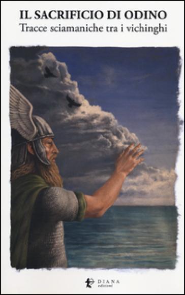 Il sacrificio di Odino. Tracce sciamaniche tra i vichinghi - A. Costanzo   Rochesterscifianimecon.com