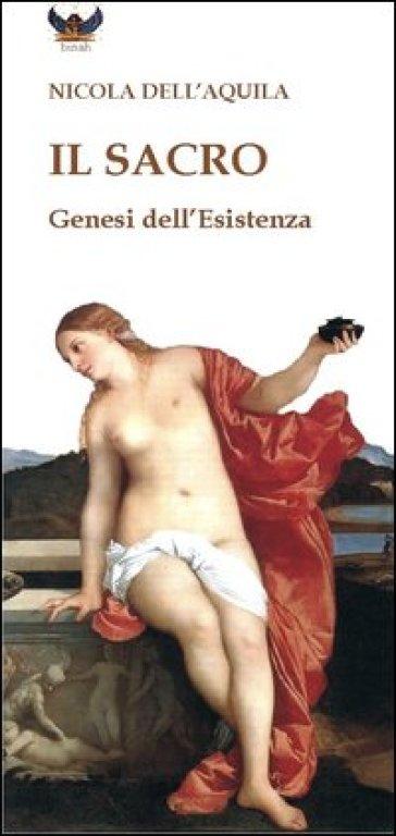 Il sacro. Genesi dell'esistenza - Nicola Dell'Aquila | Kritjur.org