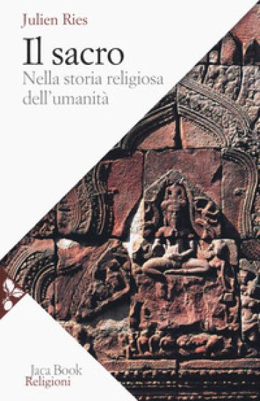 Il sacro nella storia religiosa dell'umanità - Julien Ries |