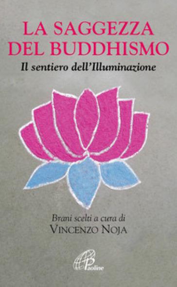 La saggezza del buddhismo. Il sentiero dell'illuminazione - V. Noja |