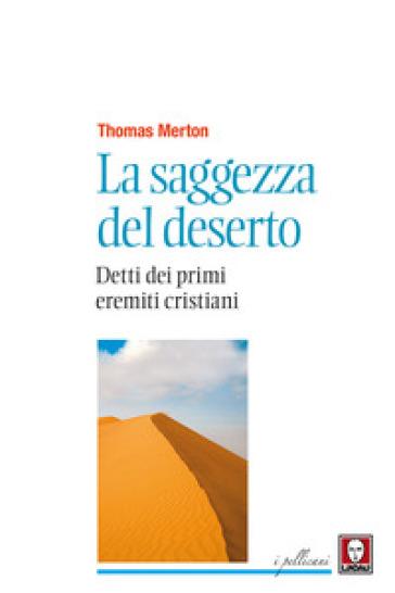La saggezza del deserto. Detti dei primi eremiti cristiani - Thomas Merton |