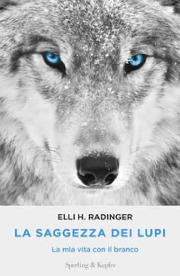 La saggezza dei lupi. La mia vita con il branco - Elli H. Radinger | Jonathanterrington.com