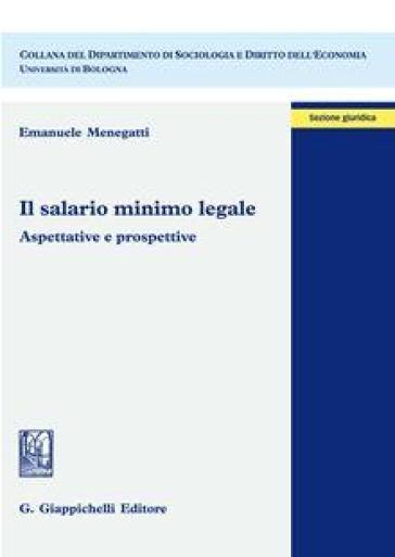 Il salario minimo legale. Aspettative e prospettive - Emanuele Menegatti |