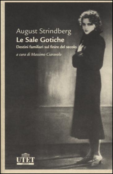 Le sale gotiche. Destini familiari sul finire del secolo - August Strindberg |