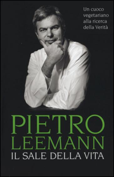Il sale della vita. Un cuoco vegetariano alla ricerca della verità - Pietro Leemann |