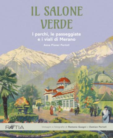Il salone verde. I parchi, le passeggiate e i viali di Merano. Ediz. illustrata - Anna Pixner Pertoll |
