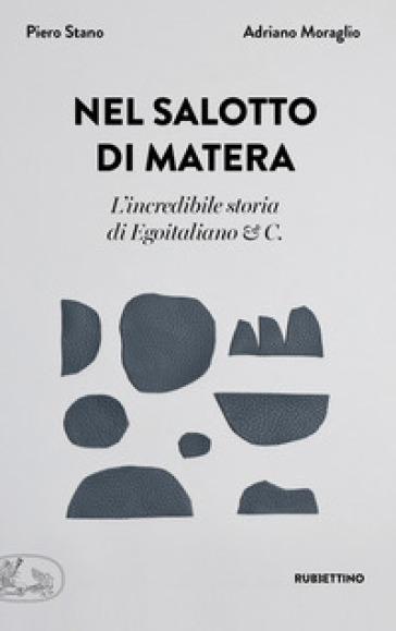Nel salotto di Matera. L'incredibile storia di Egoitaliano & C. - Piero Stano | Thecosgala.com