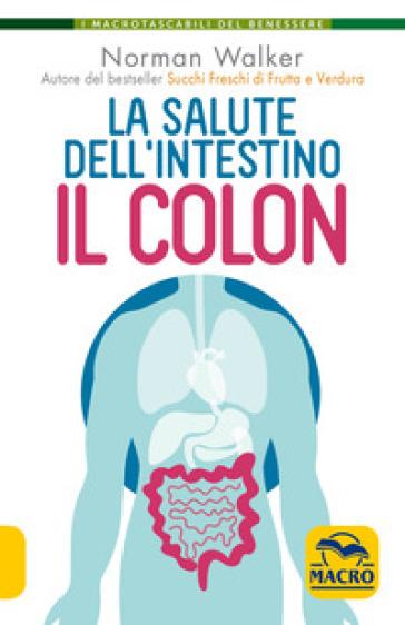 La salute dell'intestino. Il colon - Norman Walker |