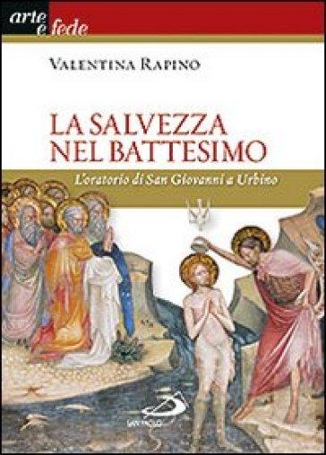 La salvezza nel battesimo. L'oratorio di San Giovanni a Urbino - Valentina Rapino   Thecosgala.com