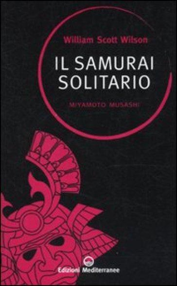 Il samurai solitario. Miyamoto Musashi - William S. Wilson | Rochesterscifianimecon.com